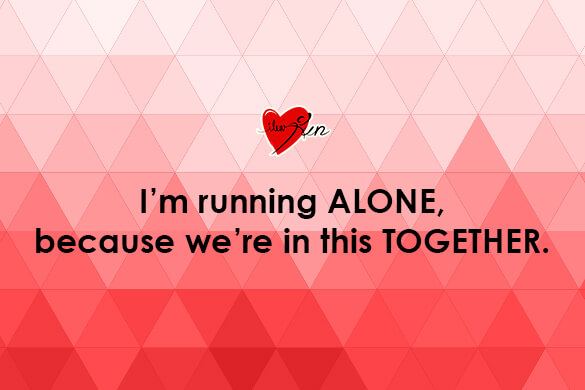 I'm running ALONE, because we're in this TOGETHER.